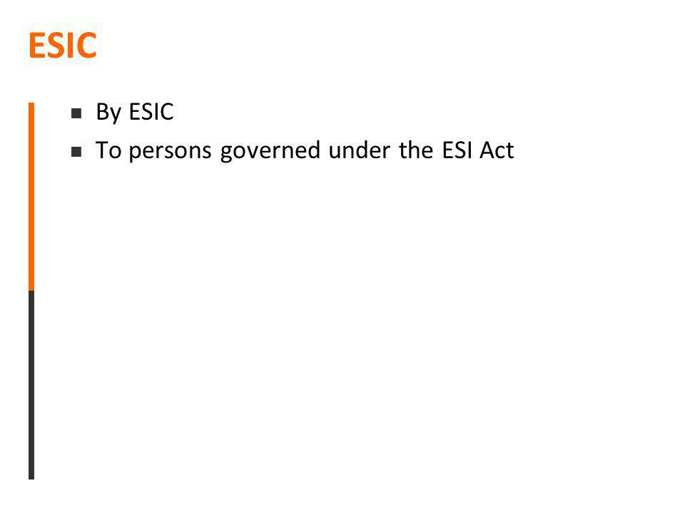 ESIC By ESIC To persons governed under the ESI Act
