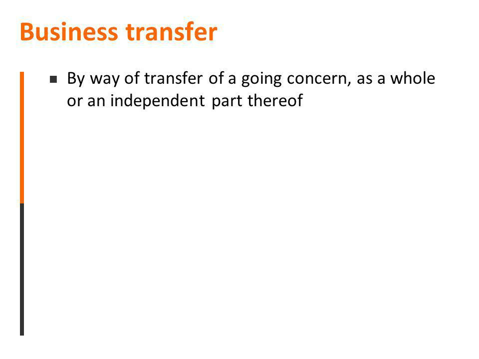 Business transfer By way of transfer of a going concern, as a whole or an independent part thereof