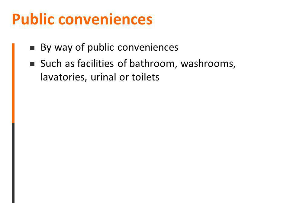 Public conveniences By way of public conveniences Such as facilities of bathroom, washrooms, lavatories, urinal or toilets