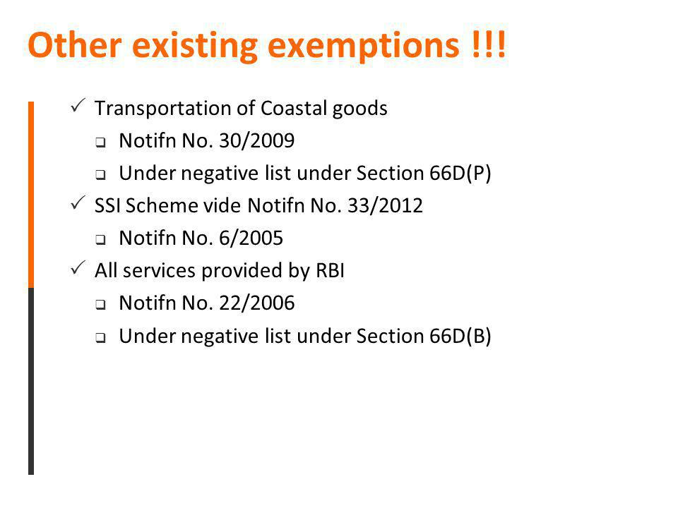 Other existing exemptions !!! Transportation of Coastal goods Notifn No. 30/2009 Under negative list under Section 66D(P) SSI Scheme vide Notifn No. 3