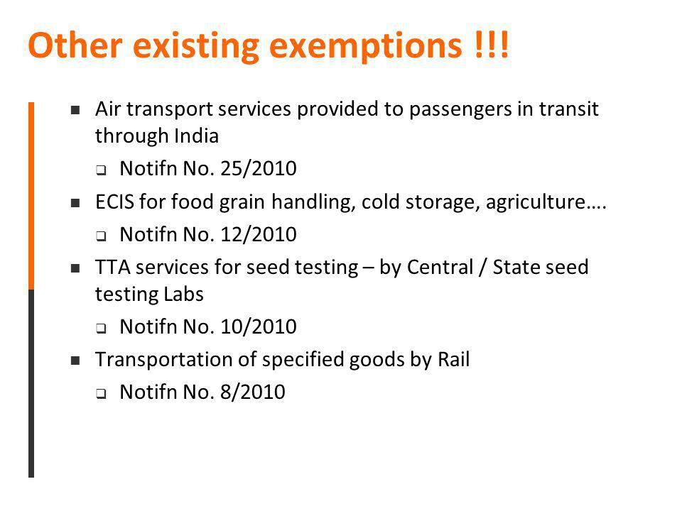 Other existing exemptions !!! Air transport services provided to passengers in transit through India Notifn No. 25/2010 ECIS for food grain handling,