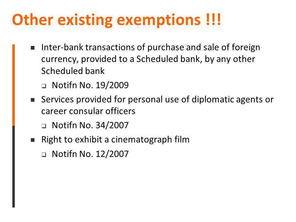 Other existing exemptions !!! Inter-bank transactions of purchase and sale of foreign currency, provided to a Scheduled bank, by any other Scheduled b