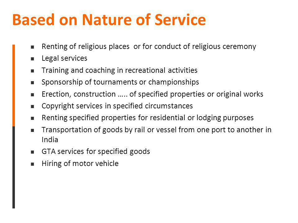 Based on Nature of Service Renting of religious places or for conduct of religious ceremony Legal services Training and coaching in recreational activ