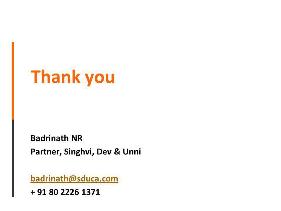 Badrinath NR Partner, Singhvi, Dev & Unni badrinath@sduca.com + 91 80 2226 1371 Thank you