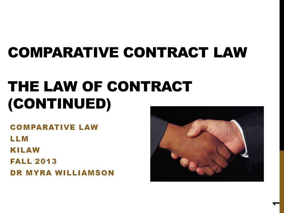 COMPARATIVE CONTRACT LAW THE LAW OF CONTRACT (CONTINUED) COMPARATIVE LAW LLM KILAW FALL 2013 DR MYRA WILLIAMSON 1