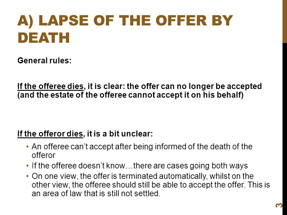 A) LAPSE OF THE OFFER BY DEATH General rules: If the offeree dies, it is clear: the offer can no longer be accepted (and the estate of the offeree can