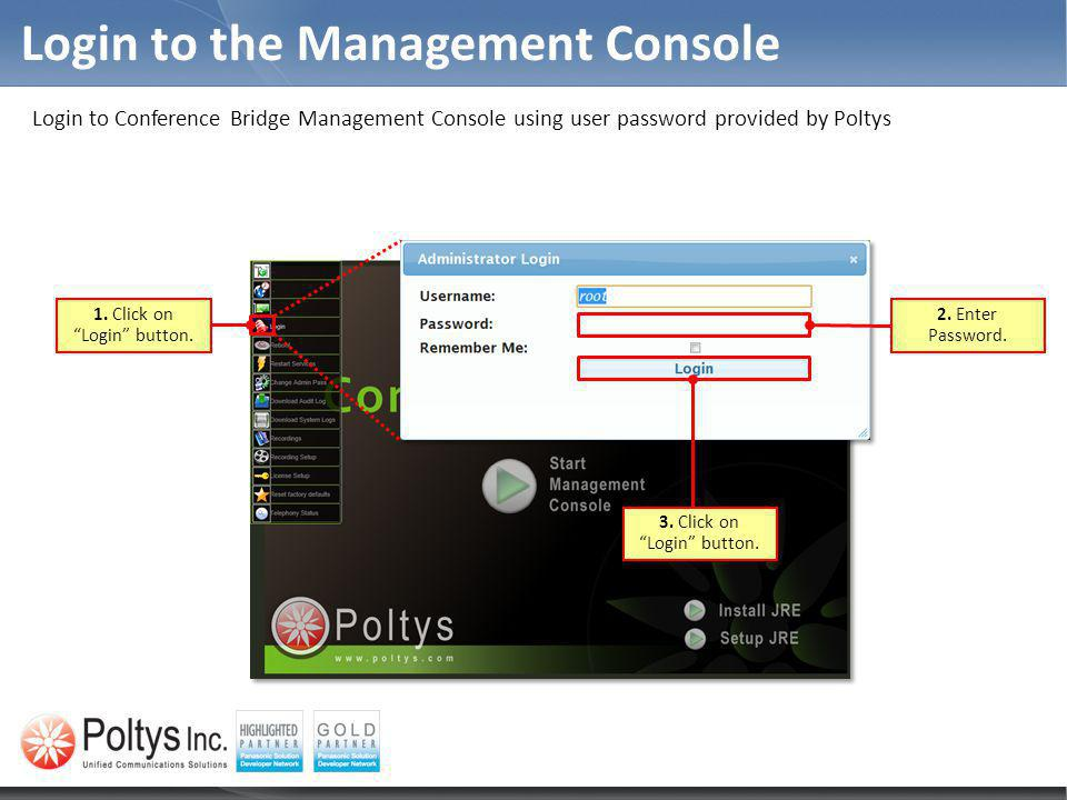 Login to the Management Console Login to Conference Bridge Management Console using user password provided by Poltys 1. Click on Login button. 3. Clic