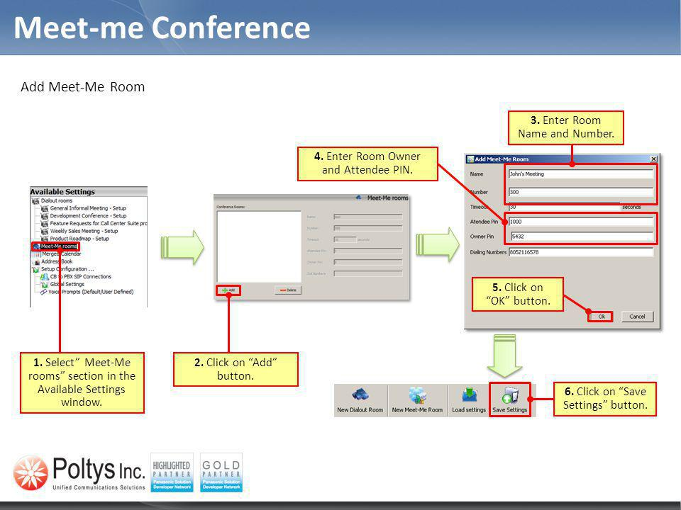 Meet-me Conference Add Meet-Me Room 1. Select Meet-Me rooms section in the Available Settings window. 2. Click on Add button. 3. Enter Room Name and N