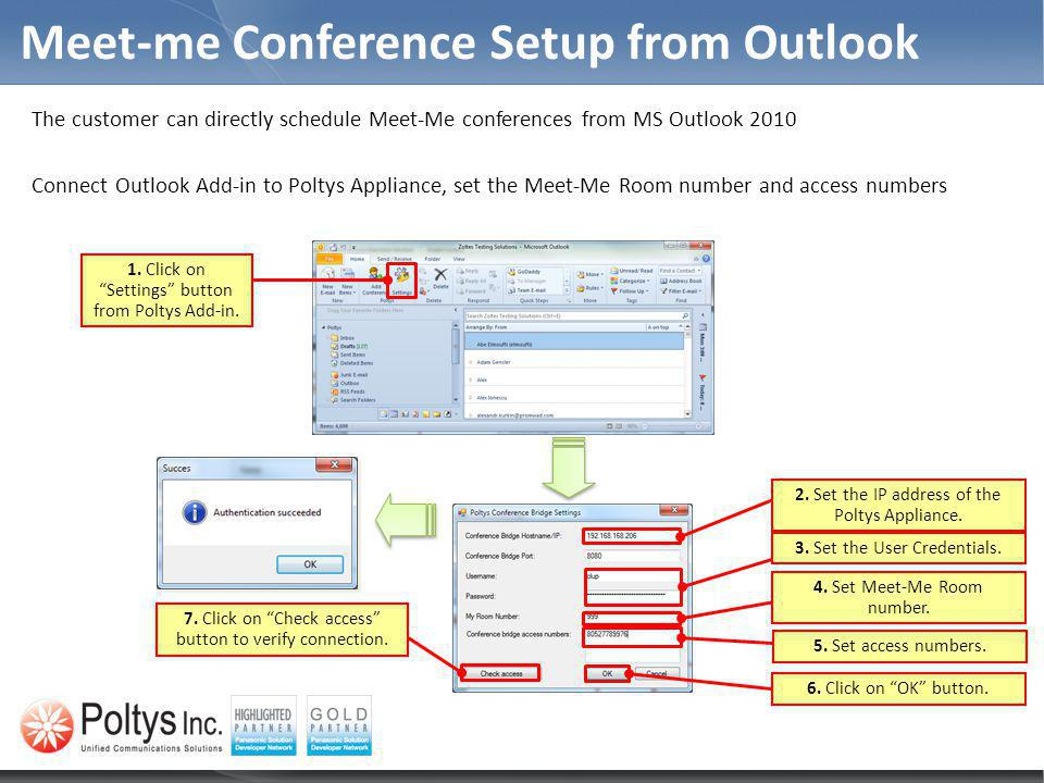Meet-me Conference Setup from Outlook The customer can directly schedule Meet-Me conferences from MS Outlook 2010 Connect Outlook Add-in to Poltys App
