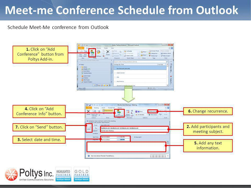 Meet-me Conference Schedule from Outlook Schedule Meet-Me conference from Outlook 1. Click on Add Conference button from Poltys Add-in. 2. Add partici