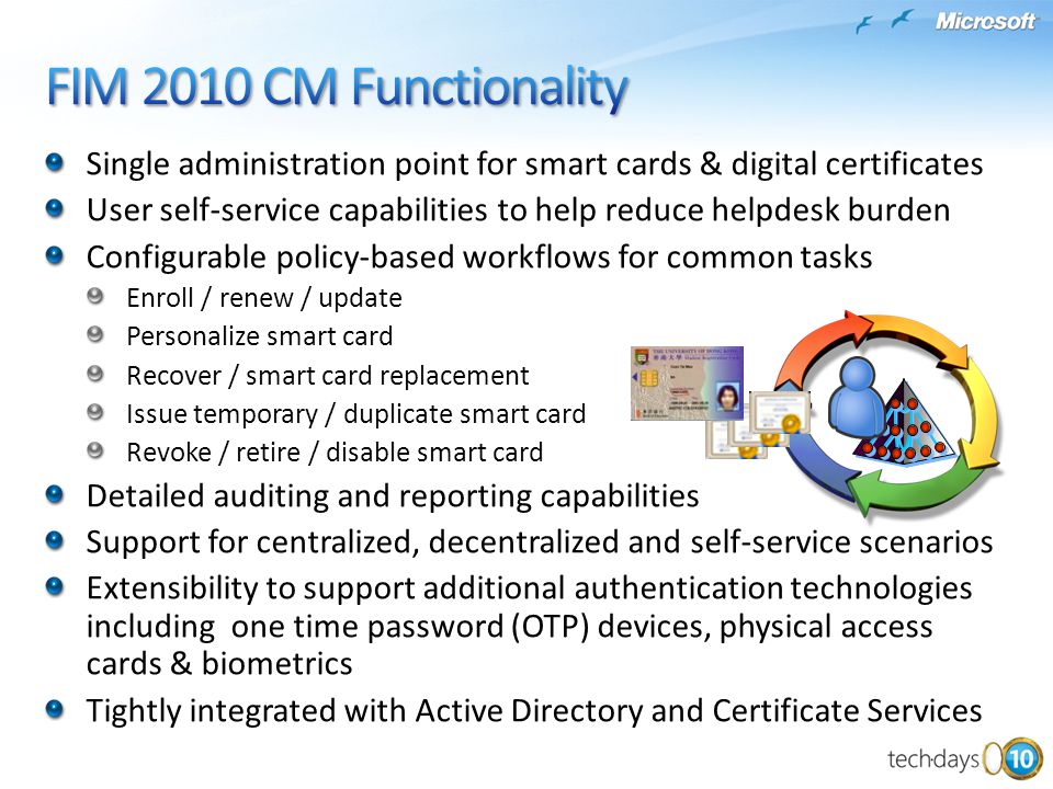 Single administration point for smart cards & digital certificates User self-service capabilities to help reduce helpdesk burden Configurable policy-b