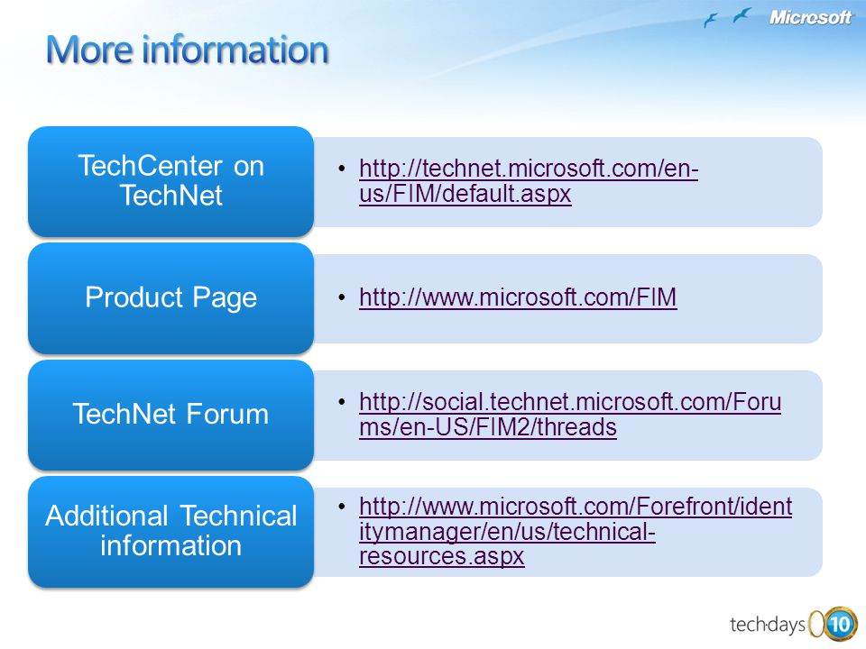 http://technet.microsoft.com/en- us/FIM/default.aspxhttp://technet.microsoft.com/en- us/FIM/default.aspx TechCenter on TechNet http://www.microsoft.co