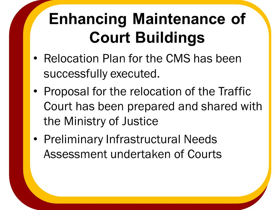 Enhancing Maintenance of Court Buildings Relocation Plan for the CMS has been successfully executed. Proposal for the relocation of the Traffic Court