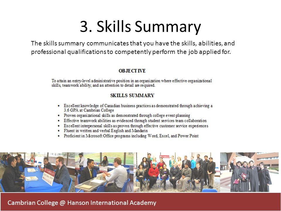 3. Skills Summary Cambrian College @ Hanson International Academy The skills summary communicates that you have the skills, abilities, and professiona