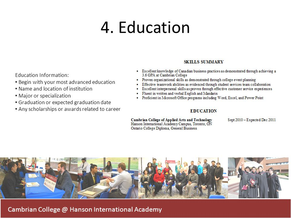 4. Education Cambrian College @ Hanson International Academy Education Information: Begin with your most advanced education Name and location of insti