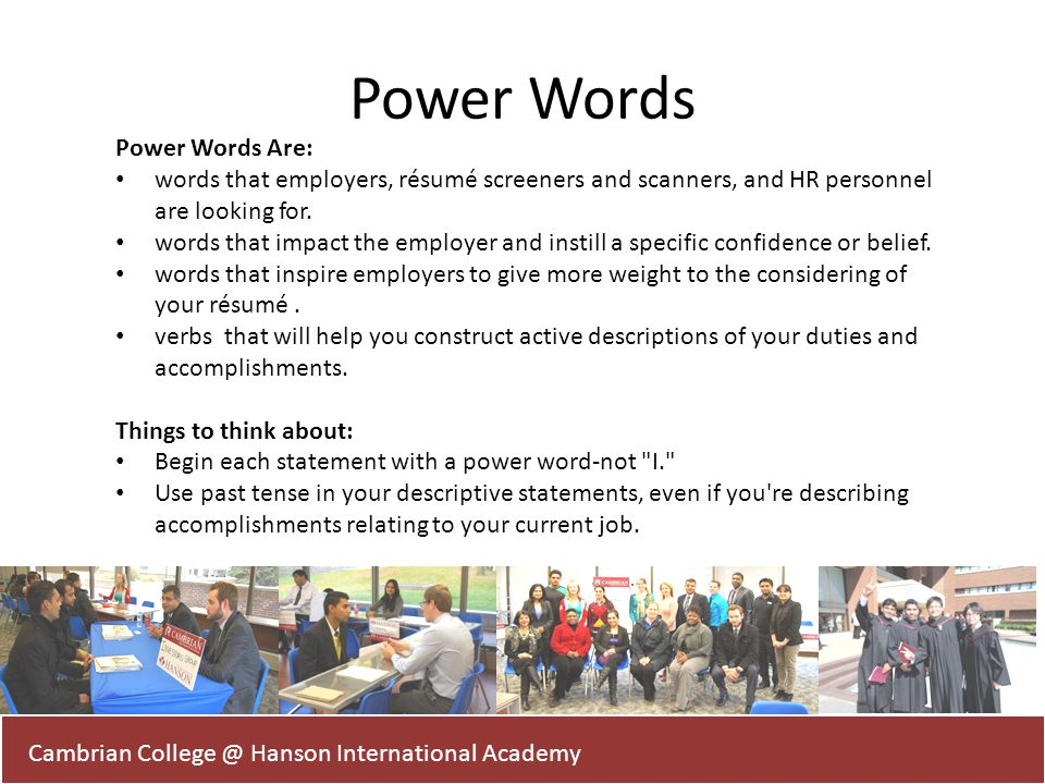Power Words Are: words that employers, résumé screeners and scanners, and HR personnel are looking for. words that impact the employer and instill a s
