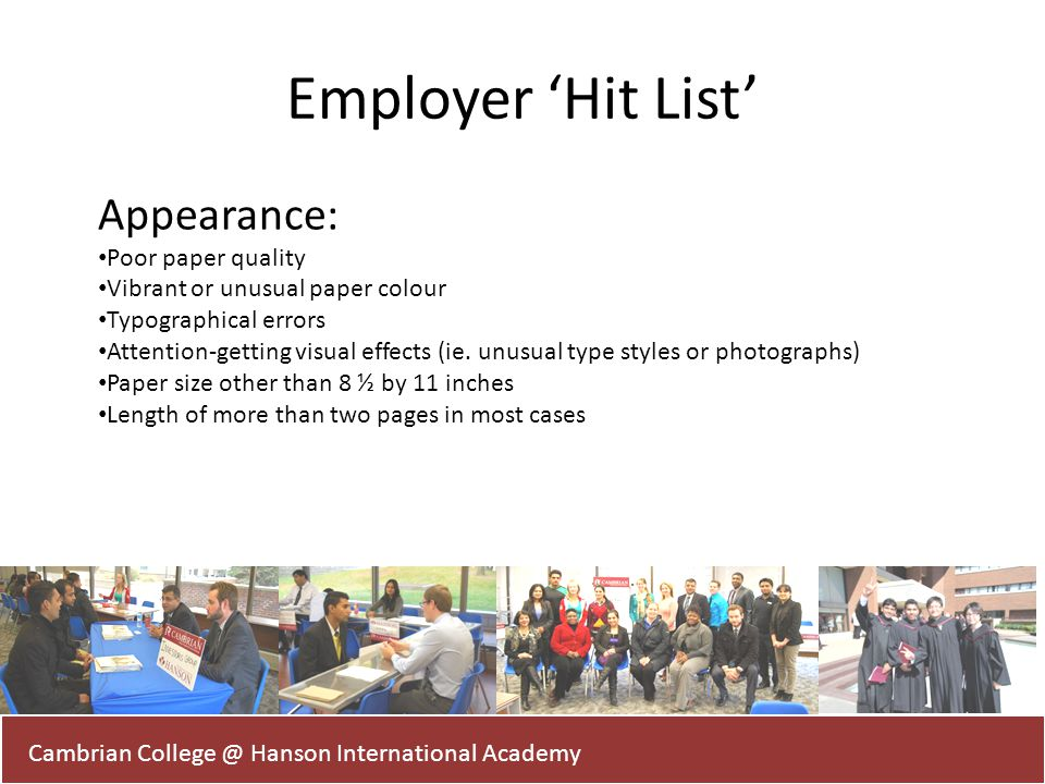 Employer Hit List Cambrian College @ Hanson International Academy Appearance: Poor paper quality Vibrant or unusual paper colour Typographical errors