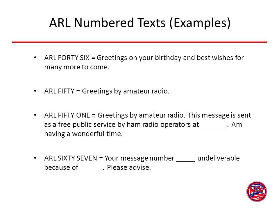 ARL Numbered Texts (Examples) ARL FORTY SIX = Greetings on your birthday and best wishes for many more to come. ARL FIFTY = Greetings by amateur radio