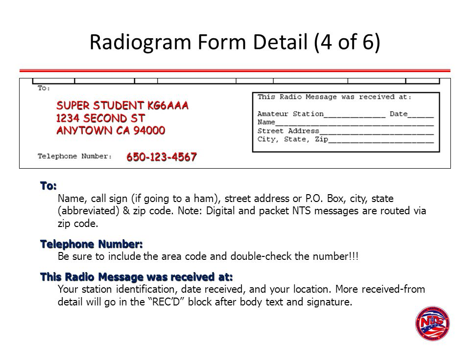 Radiogram Form Detail (4 of 6) To: To: Name, call sign (if going to a ham), street address or P.O. Box, city, state (abbreviated) & zip code. Note: Di