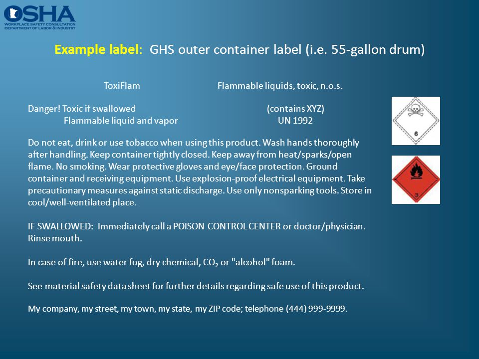 Example label: GHS outer container label (i.e. 55-gallon drum) ToxiFlam Flammable liquids, toxic, n.o.s. Danger! Toxic if swallowed Flammable liquid a