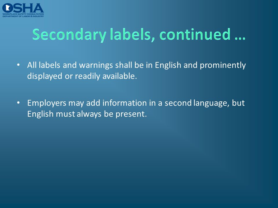 All labels and warnings shall be in English and prominently displayed or readily available. Employers may add information in a second language, but En