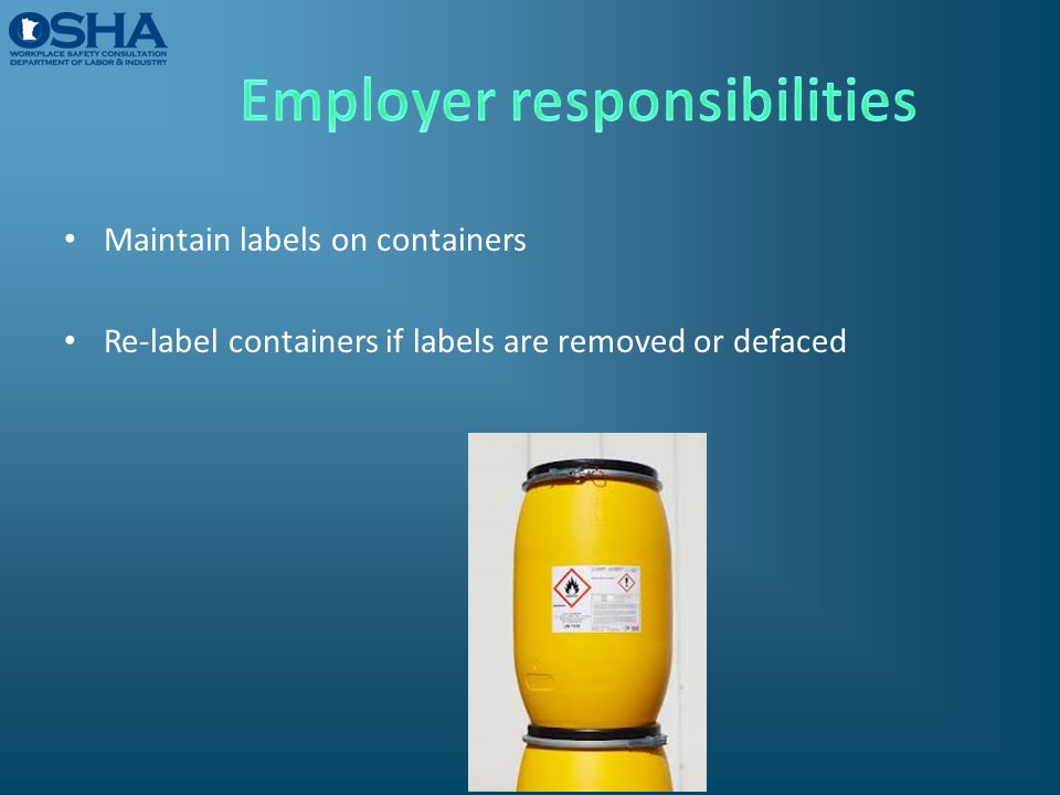 Maintain labels on containers Re-label containers if labels are removed or defaced