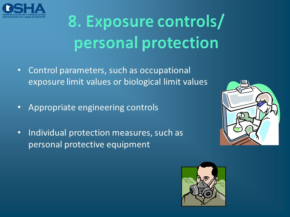 Control parameters, such as occupational exposure limit values or biological limit values Appropriate engineering controls Individual protection measu