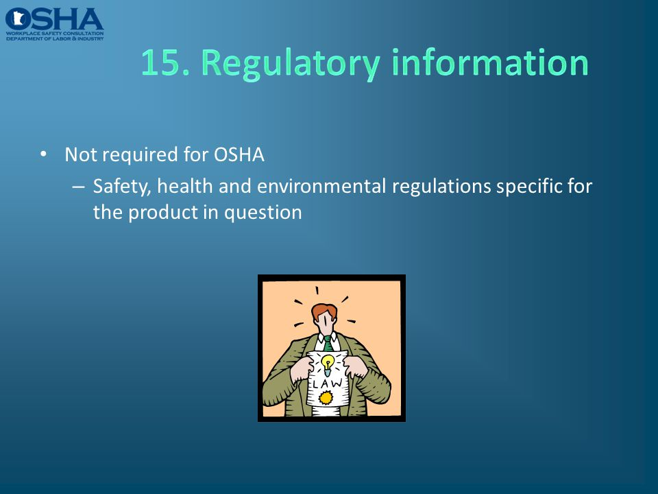 Not required for OSHA – Safety, health and environmental regulations specific for the product in question
