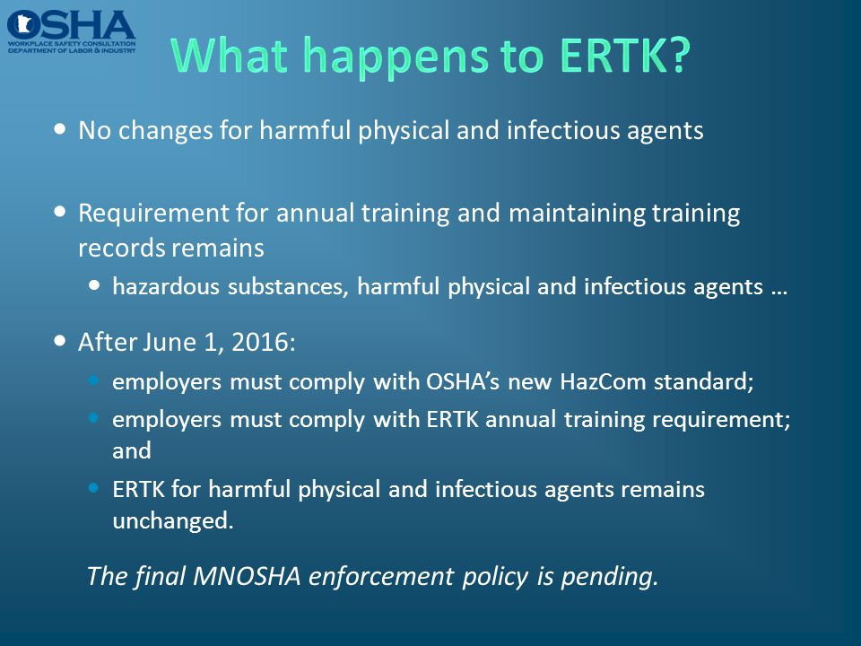 No changes for harmful physical and infectious agents Requirement for annual training and maintaining training records remains hazardous substances, h