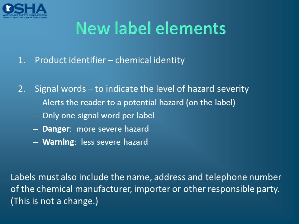 1.Product identifier – chemical identity 2.Signal words – to indicate the level of hazard severity – Alerts the reader to a potential hazard (on the l