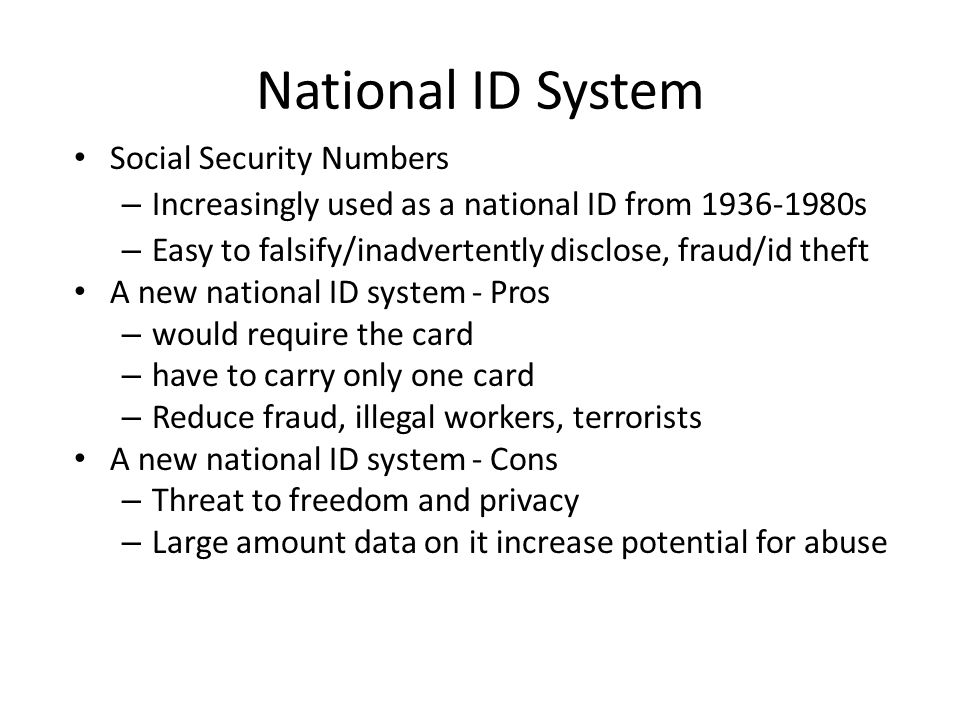 National ID System Social Security Numbers – Increasingly used as a national ID from 1936-1980s – Easy to falsify/inadvertently disclose, fraud/id the