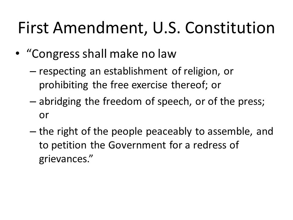 First Amendment, U.S. Constitution Congress shall make no law – respecting an establishment of religion, or prohibiting the free exercise thereof; or