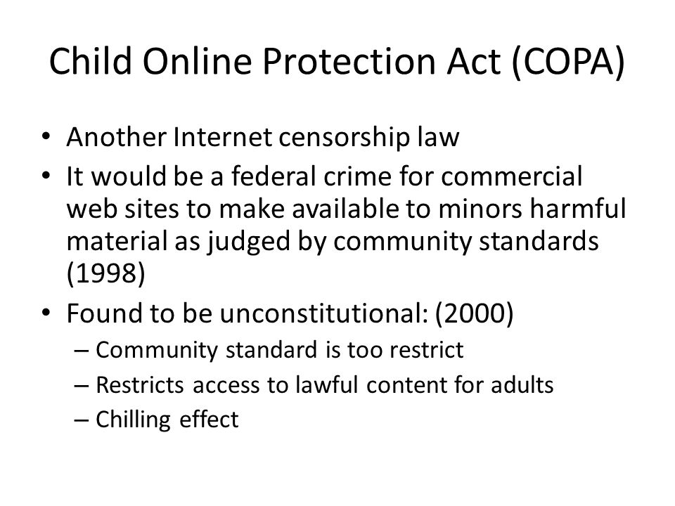 Child Online Protection Act (COPA) Another Internet censorship law It would be a federal crime for commercial web sites to make available to minors ha