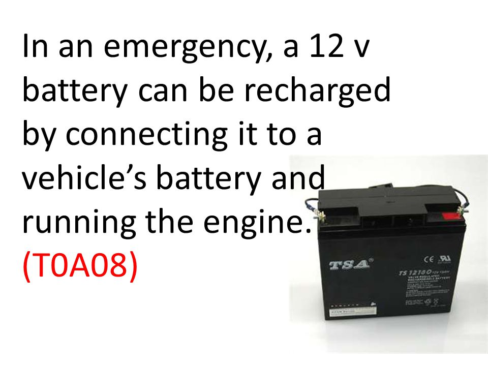 In an emergency, a 12 v battery can be recharged by connecting it to a vehicles battery and running the engine.