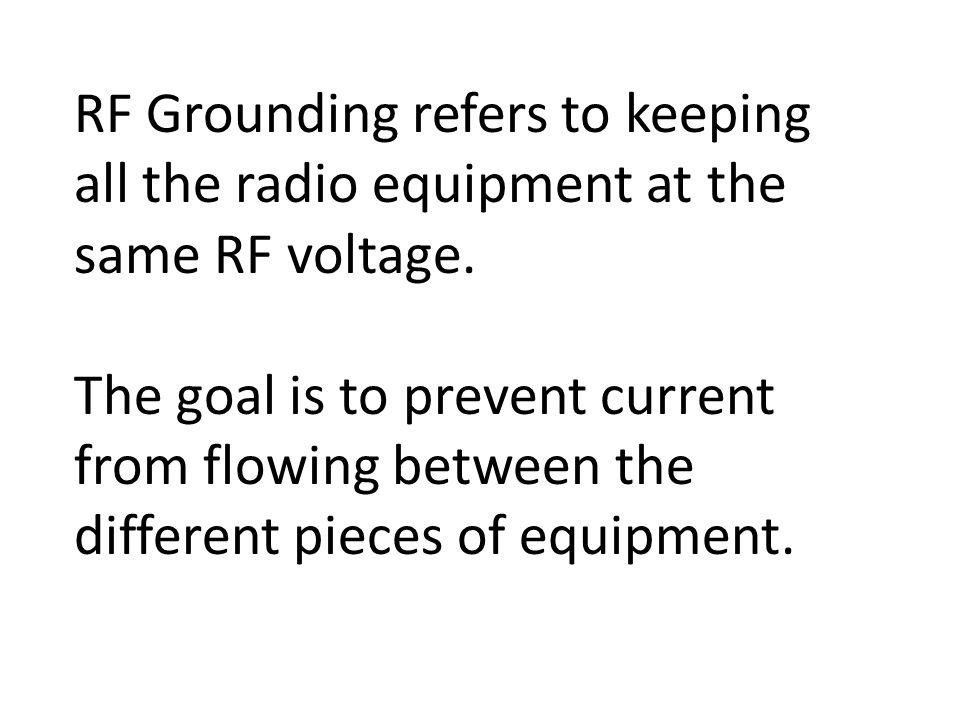 RF Grounding refers to keeping all the radio equipment at the same RF voltage.