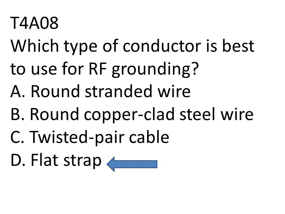 T4A08 Which type of conductor is best to use for RF grounding.