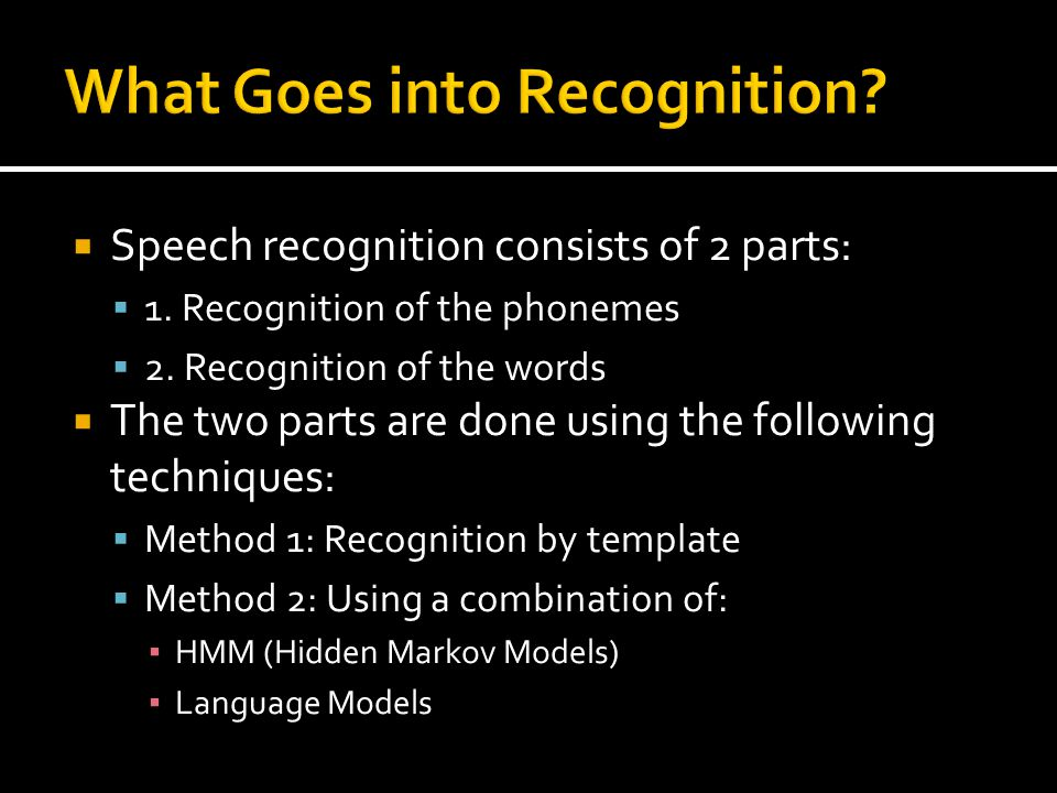 Speech recognition consists of 2 parts: 1. Recognition of the phonemes 2.