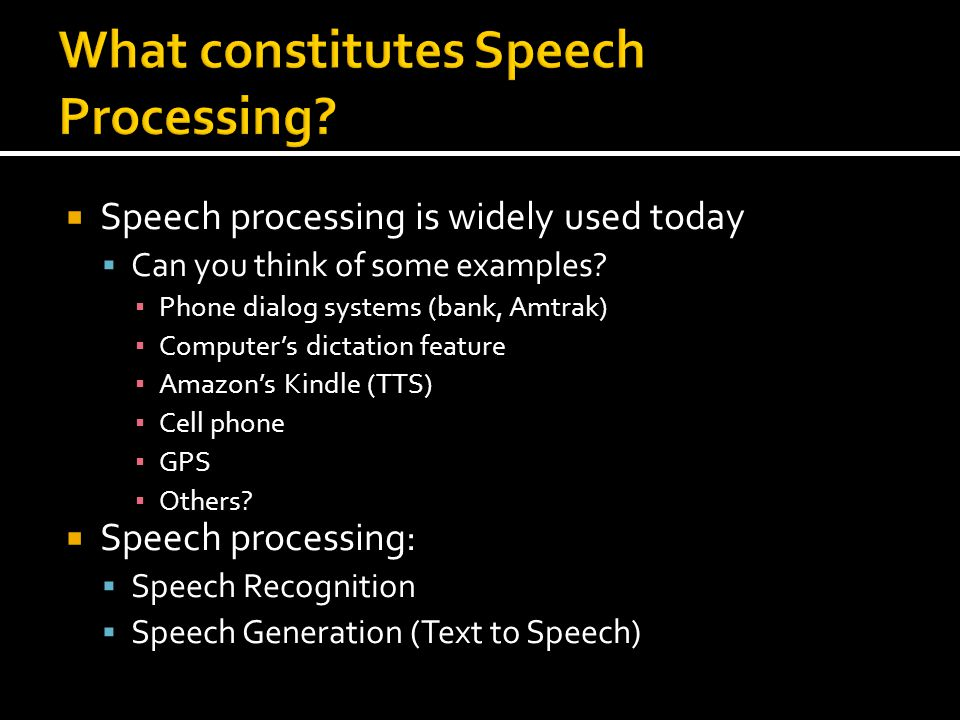 Speech processing is widely used today Can you think of some examples.