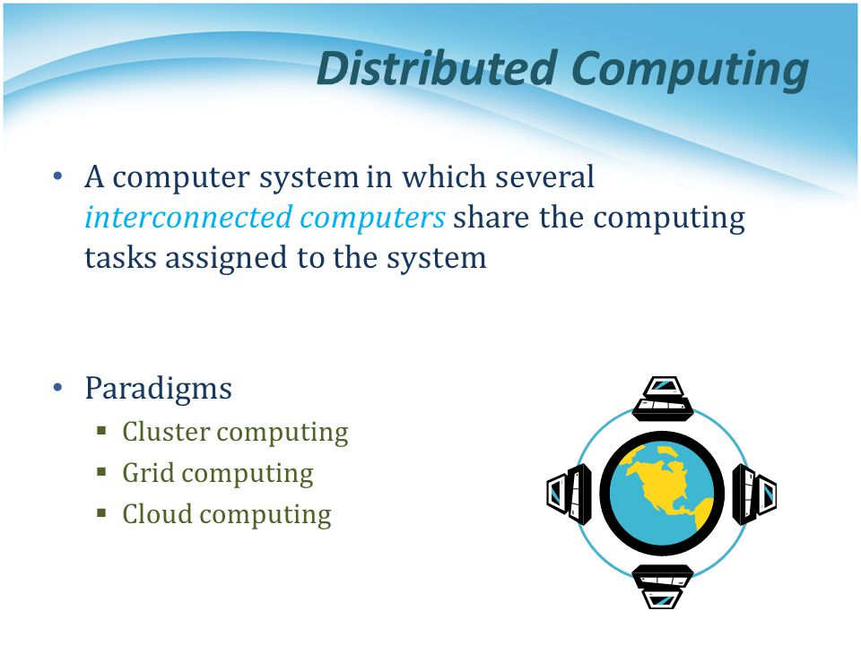 A computer system in which several interconnected computers share the computing tasks assigned to the system Paradigms Cluster computing Grid computin