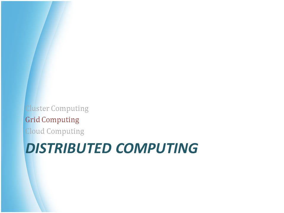 DISTRIBUTED COMPUTING Cluster Computing Grid Computing Cloud Computing