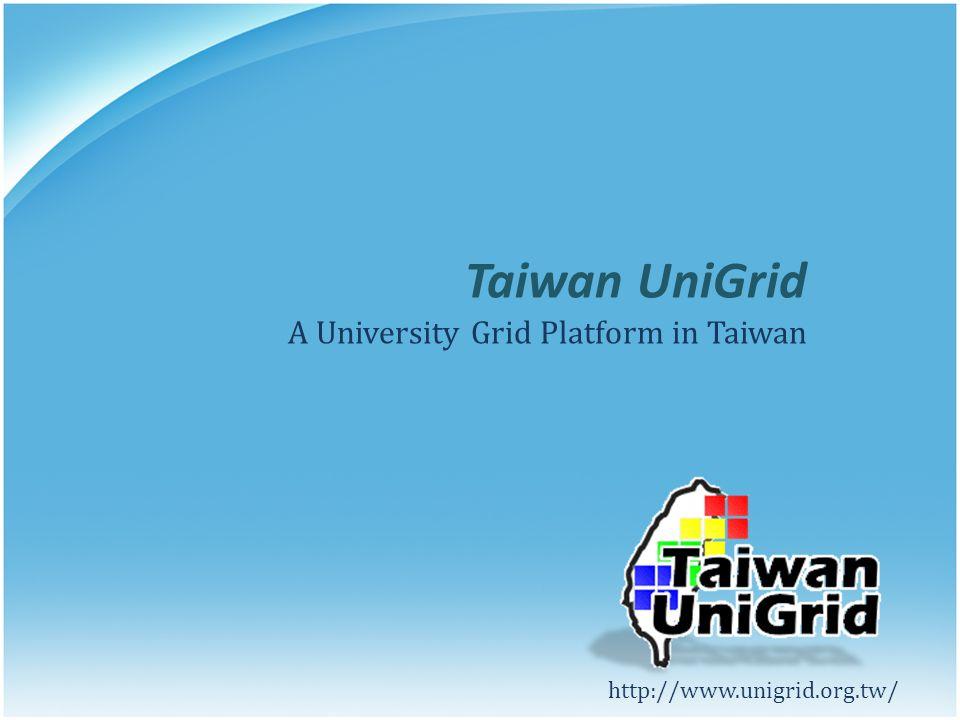 Taiwan UniGrid A University Grid Platform in Taiwan http://www.unigrid.org.tw/