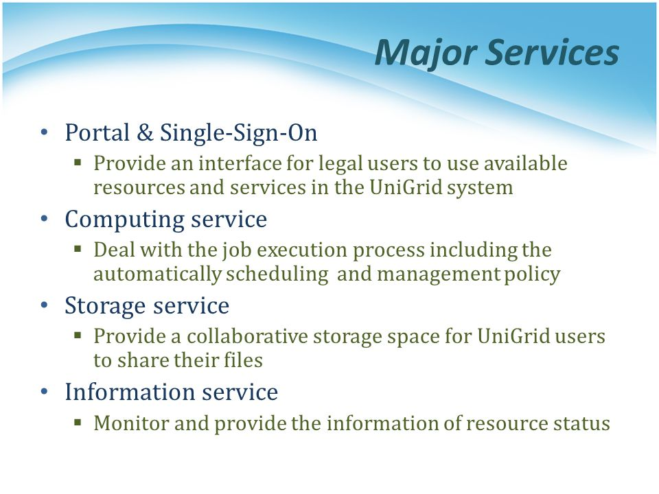 Major Services Portal & Single-Sign-On Provide an interface for legal users to use available resources and services in the UniGrid system Computing se