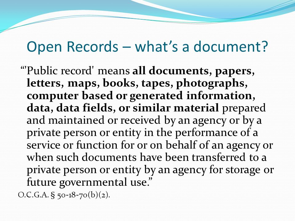 Open Records – whats a document? 'Public record' means all documents, papers, letters, maps, books, tapes, photographs, computer based or generated in