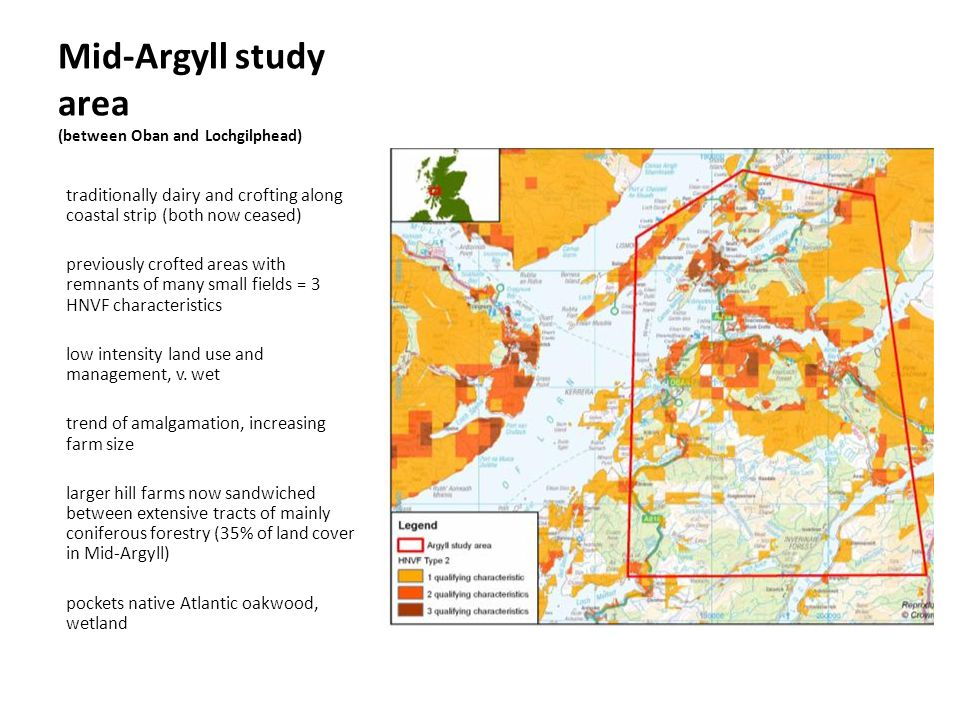 Mid-Argyll study area (between Oban and Lochgilphead) traditionally dairy and crofting along coastal strip (both now ceased) previously crofted areas with remnants of many small fields = 3 HNVF characteristics low intensity land use and management, v.