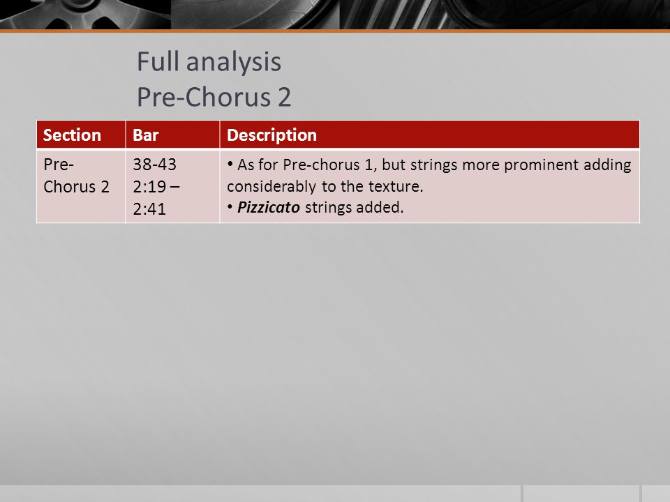 Full analysis Pre-Chorus 2 SectionBarDescription Pre- Chorus 2 38-43 2:19 – 2:41 As for Pre-chorus 1, but strings more prominent adding considerably to the texture.