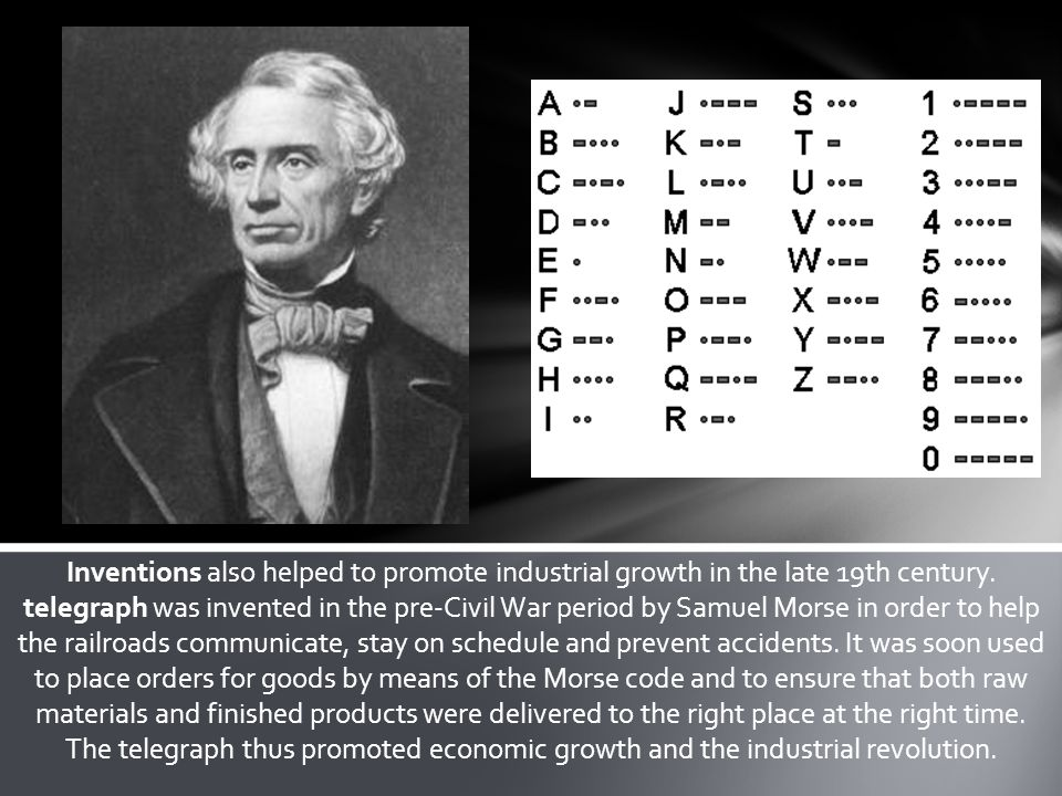 Inventions also helped to promote industrial growth in the late 19th century. telegraph was invented in the pre-Civil War period by Samuel Morse in or