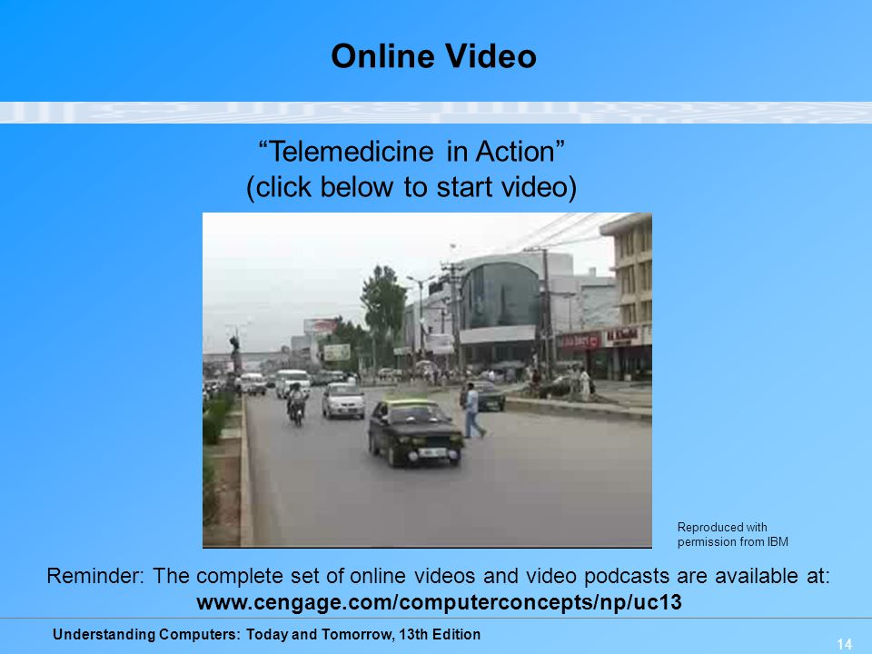 Understanding Computers: Today and Tomorrow, 13th Edition 14 Online Video Telemedicine in Action (click below to start video) Reminder: The complete s