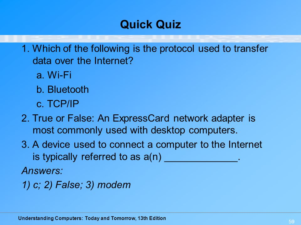 Understanding Computers: Today and Tomorrow, 13th Edition 59 Quick Quiz 1. Which of the following is the protocol used to transfer data over the Inter