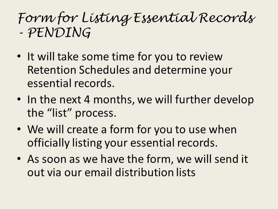 Form for Listing Essential Records - PENDING It will take some time for you to review Retention Schedules and determine your essential records. In the