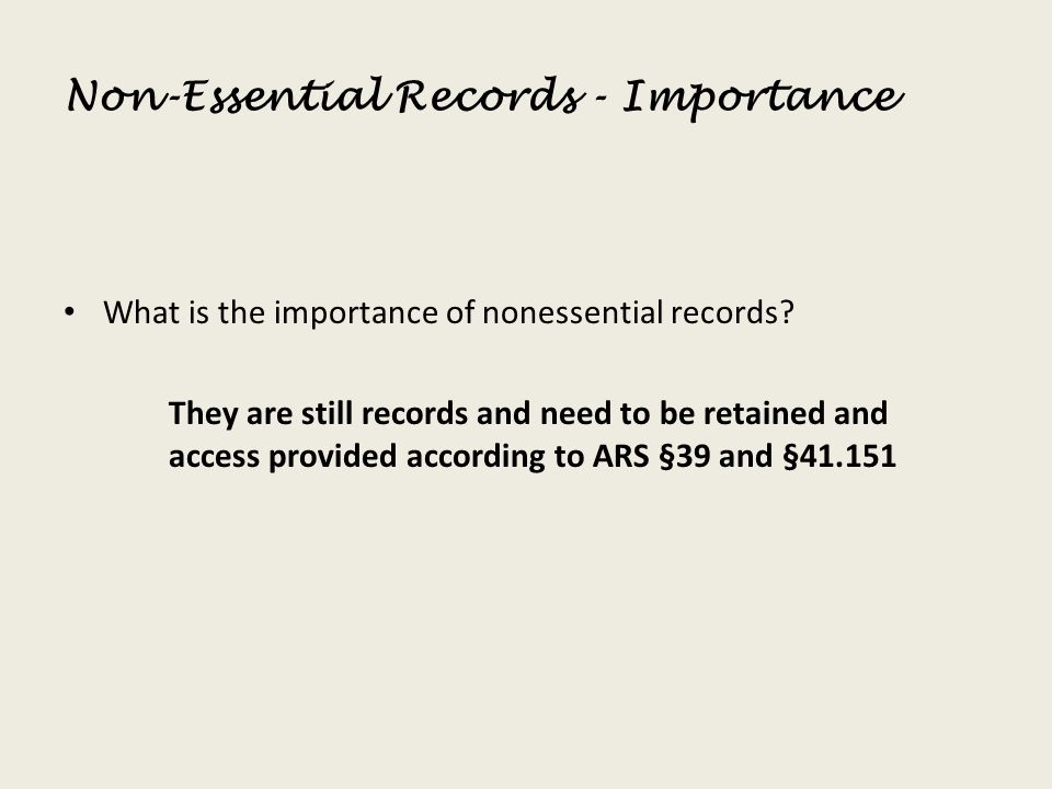 Non-Essential Records - Importance What is the importance of nonessential records? They are still records and need to be retained and access provided